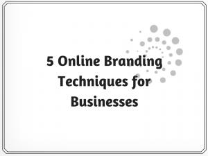 5 Online Branding Techniques for Businesses