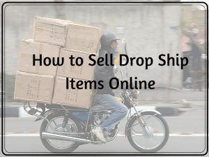 How to Sell Drop Ship Items Online