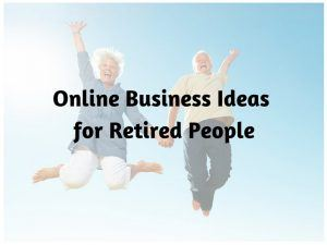 Online Business Ideas for Retired People
