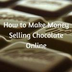 How to Make Money Selling Chocolate Online