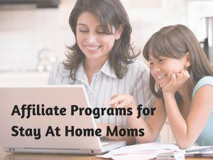 Affiliate Programs for Stay At Home Moms