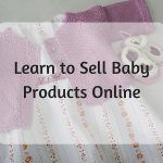 Learn to Sell Baby Products Online