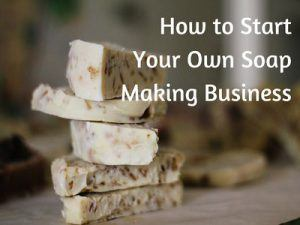 Start Soap Making Business from Home