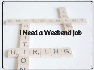 I Need a Weekend Job