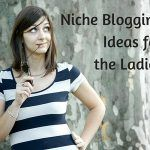 Niche Blogging Ideas for the Ladies