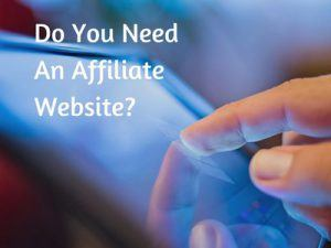 Do You Need An Affiliate Website