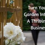 Turn Your Garden Into a Thriving Business