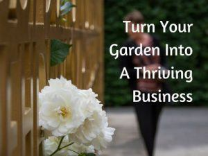 How to Turn Your Garden Into a Business
