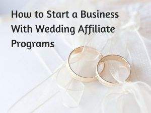 How to Start a Business with Wedding Affiliate Programs