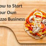 Starting a Pizza Business From Scratch