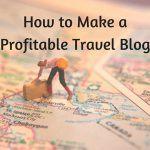 How to Make a Profitable Travel Blog