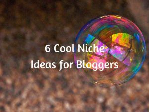 6 Cool Niche Ideas for Affiliate Marketers