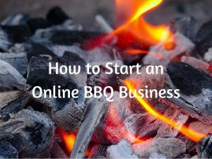 How to Start an Online BBQ Business