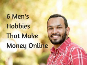 6 Mens Hobbies That Make Money Online