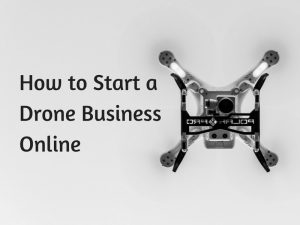 How to Start a Drone Business Online