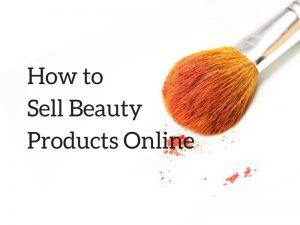 How to Sell Beauty Products Online