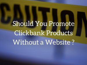 Should You Promote Clickbank Products Without a Website
