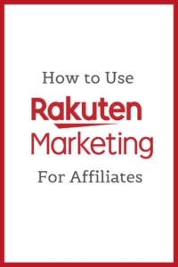 How to Use Rakuten Marketing for Affiliates