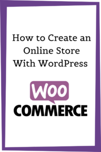 How to Create an Online Store With WordPress WooCommerce