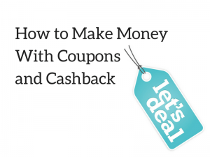 How to Make Money With Coupons and Cashback