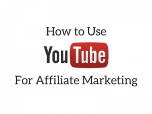 How to Use YouTube for Affiliate Marketing
