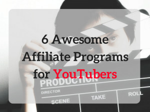 6 Awesome Affiliate Programs for YouTubers