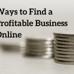 Finding a Profitable Business to Start - My Online Methodology Revealed