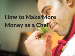How to Make More Money as a Chef