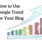How to Use Google Trend for Your Blog