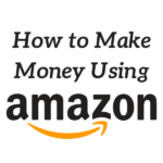How to Make Money Using Amazon